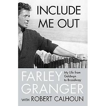 Include Me Out - My Life from Goldwyn to Broadway by Farley Granger -
