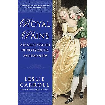 Royal Pains - A Rogues' Gallery of Brats - Brutes - and Bad Seeds by L