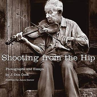 Shooting from the Hip - Photographs and Essays by J Don Cook - James G