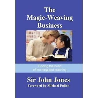 The Magic-Weaving Business - Finding the Heart of Learning and Teachin
