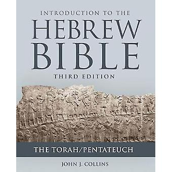 Introduction to the Hebrew Bible - The Torah/Pentateuch by John J. Col
