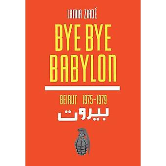 Bye-Bye Babylon - Beirut 1975-79 by Lamia Ziade - Olivia Snaije - 9781