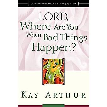 Lord - Where are You When Bad Things Happen? - A Devotional Study on L