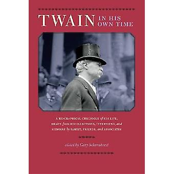 Twain in His Own Time - A Biographical Chronicle of His Life - Drawn f