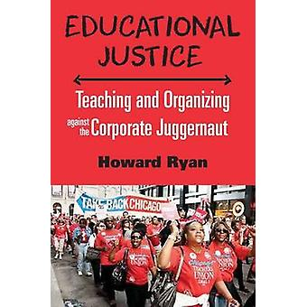 Educational Justice - Teaching and Organizing Against the Corporate Ju