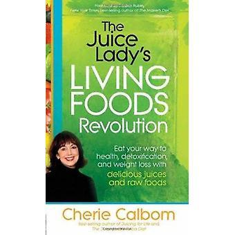 The Juice Lady's Living Foods Revolution - Eat Your Way to Health - De