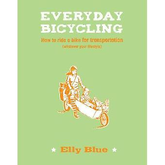 Everyday Bicycling - How to Ride a Bike for Transportation (Whatever Y