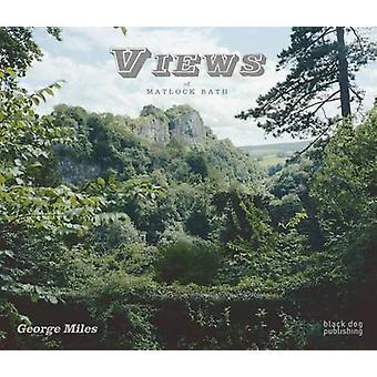 Views of Matlock Bath by George Miles - Jeremy Millar - 9781908966827