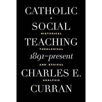Doutrina Social 1891Present uma análise histórica teológica e ética por Curran & E. Charles
