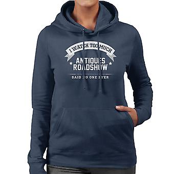 I Watch Too Much Antiques Roadshow Said No One Ever Women's Hooded Sweatshirt