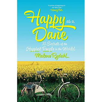 Happy as a Dane - 10 Secrets of the Happiest People in the World by Ma