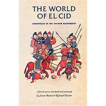 The World of El Cid - Chronicles of the Spanish Reconquest by Simon Ba