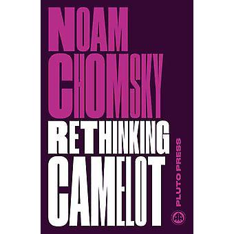Rethinking Camelot - JFK - the Vietnam War - and U.S. Political Cultur