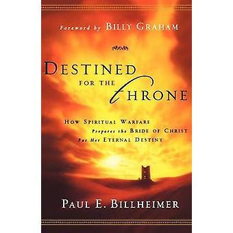 Destined for the Throne - How Spiritual Warfare Prepares the Bride of