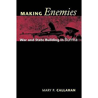 Making Enemies - War and State Building in Burma (1st New edition) by