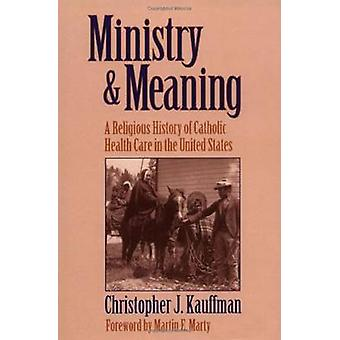 Ministry and Meaning - Religious History of Catholic Health Care in th