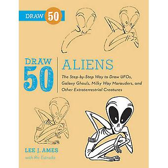 Draw 50 Aliens - The Step-by-step Way to Draw Ufos - Galaxy Ghouls - M
