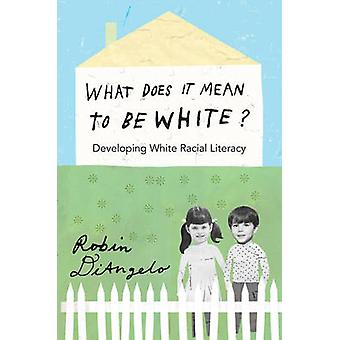 What Does it Mean to be White? - Developing White Racial Literacy (1st