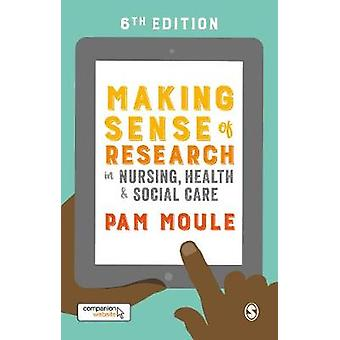 Making Sense of Research in Nursing - Health and Social Care by Pam M