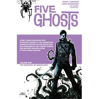 Five Ghosts - Volume 1 - Haunting of Fabian Gray by Frank J. Barbiere -