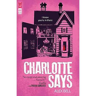 Charlotte Says by Alex Bell - 9781847158406 Book
