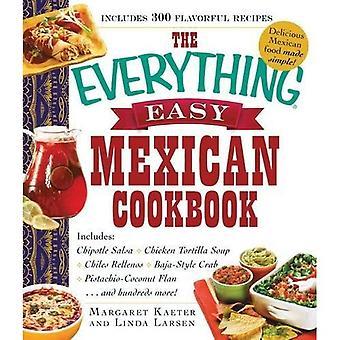 Le tout livre de cuisine mexicaine facile: comprend: Tortilla Soup Chiles Rellenos Baja-Style de poulet Chipotle Salsa...