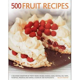 500 Fruit Recipes: A Delicious Collection of Fruity Soups, Salads, Cookies, Cakes, Pastries, Pies, Tarts, Puddings, Preserves and Drinks, Shown in 500 Photographs