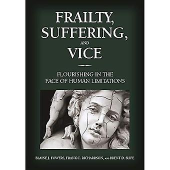 Gebrechlichkeit, des Leidens und Vice: blühende angesichts der menschlichen Grenzen