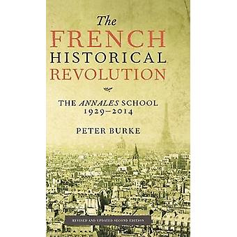 The French Historical Revolution The Annales School 1929  2014 by Burke & Peter