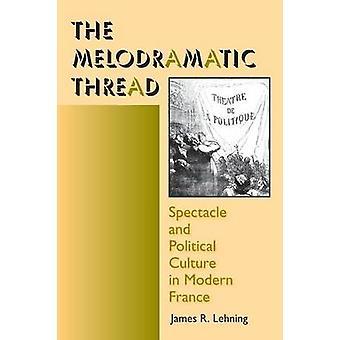 Le Spectacle de Thread mélodramatique et Culture politique dans la France moderne par Lehning & James R.