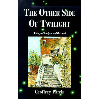 The Other Side of Twilight A Story of Intrigue and Betrayal by Parris & Geoffrey