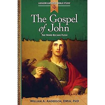 The Gospel of John The Word Became Flesh by Anderson & William A.