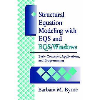 Structural Equation Modeling with Eqs and EqsWindows Basic Concepts Applications and Programming by Byrne & Barbara M.