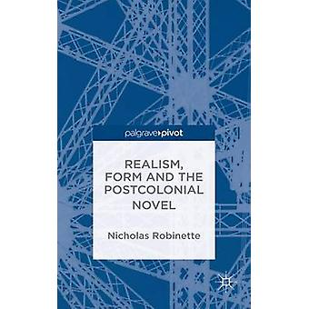 Realism Form and the Postcolonial Novel by Robinette & Nicholas