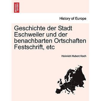 Geschichte der Stadt Eschweiler und der benachbarten Ortschaften Festschrift etc IV THEIL V THEIL by Koch & Heinrich Hubert