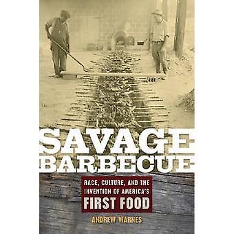 Barbecue selvaggia corsa cultura e l'invenzione del primo cibo Americas da Andrew & Warnes