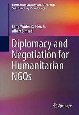Diplomacy and Negotiation for Huhommeitarian NGOs by Roeder & Larry Winter