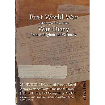 23 DIVISION Divisional Troops Royal Army Service Corps Divisional Train 190 191 192 193 Companies A.S.C.  1 September 1915  31 October 1917 First World War War Diary WO9521804 by WO9521804