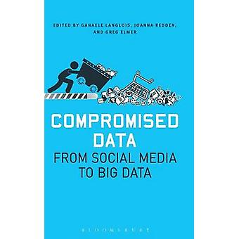 Compromised Data From Social Media to Big Data by Elmer & Greg