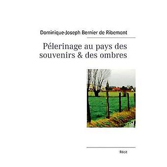 Pelerinage Au Pays Des Souvenirs  Des Ombres by Bernier De Ribemont & DominiqueJoseph