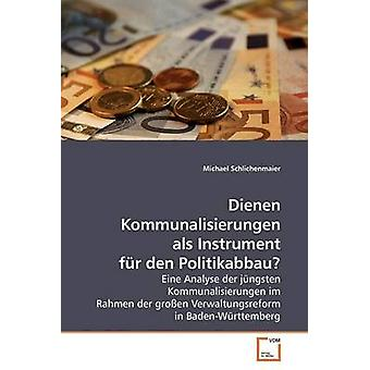 Dienen Kommunalisierungen als Instrument fr den Politikabbau by Schlichenmaier & Michael