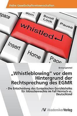 WhistlebFaibleing VOR Dem Hintergrond Der Rechtsprechung Des Egmr by Gammel Britta
