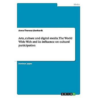 Arts Culture and Digital Media. the World Wide Web and Its Influence on Cultural Participation by Lienhardt & AnnaTheresa