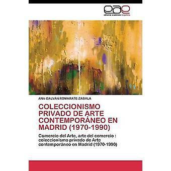 Coleccionismo privado de Arte contemporneo nl Madrid 19701990 door ANA GALVN-ROMARATEZABALA