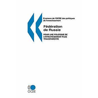 Examens de lOCDE des politiques de linvestissement Federation de Russie hell une politique de linvestissement pluss transparente av OCDE. Publie par utgaver OCDE