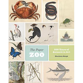 The Paper Zoo - 500 Years of Animals in Art by Professor Charlotte Sle