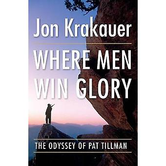Where Men Win Glory - The Odyssey of Pat Tillman by Jon Krakauer - 978