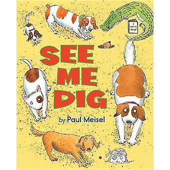 See Me Dig by Paul Meisel - Paul Meisel - 9780823430574 Book