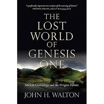 The Lost World of Genesis One - Ancient Cosmology and the Origins Deba