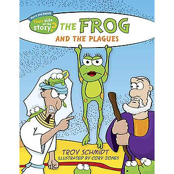 The Frog and the Plagues by Troy Schmidt - Cory Jones - 9781433687204